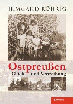 Ostpreußen - Glück und Vertreibung (eBook, ePUB) - Röhrig, Irmgard