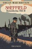 Great War Britain Sheffield: Remembering 1914-18 (eBook, ePUB)