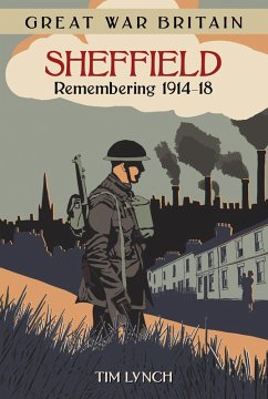 Great War Britain Sheffield: Remembering 1914-18 (eBook, ePUB) - Lynch, Tim