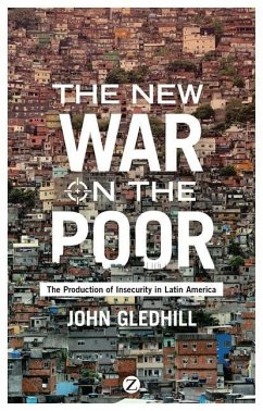 The New War on the Poor: The Production of Insecurity in Latin America - Gledhill, John