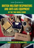 British Military Respirators and Anti-Gas Equipment of the Two World Wars