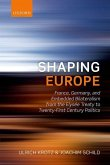 Shaping Europe: France, Germany, and Embedded Bilateralism from the Elysaee Treaty to Twenty-First Century Politics