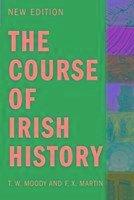 The Course of Irish History - Martin, F.X.; Moody, T W