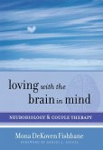 Loving with the Brain in Mind - Neurobiology and Couple Therapy