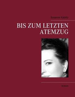 Bis zum letzten Atemzug (eBook, ePUB) - Kablitz, Susanne