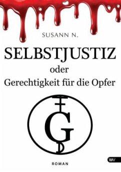 Selbstjustiz oder Gerechtigkeit für die Opfer - N., Susann