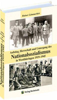 Aufstieg, Herrschaft und Untergang des Nationalsozialismus im Westthüringen 1919-1945 - Lämmerhirt, Rainer