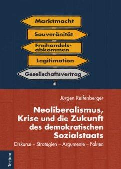 Neoliberalismus, Krise und die Zukunft des demokratischen Sozialstaats - Reifenberger, Jürgen