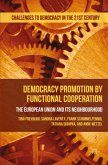 Democracy Promotion by Functional Cooperation: The European Union and Its Neighbourhood
