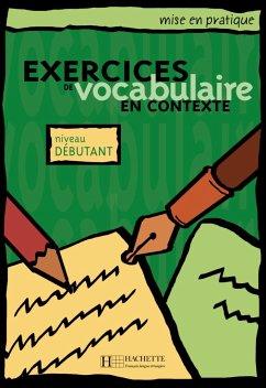 Exercices de vocabulaire en contexte. Niveau débutant / Livre de l'élève - Kursbuch - Eluerd, Roland