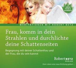 Frau, komm in dein Strahlen und durchlichte deine Schattenseiten, Audio-CD - Betz, Robert