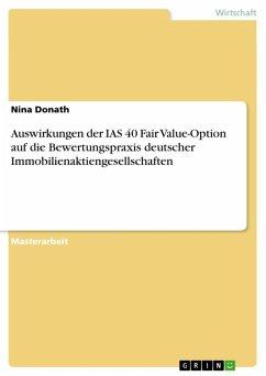 Auswirkungen der IAS 40 Fair Value-Option auf die Bewertungspraxis deutscher Immobilienaktiengesellschaften (eBook, ePUB)