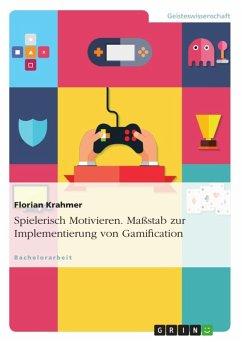 Spielerisch Motivieren. Maßstab zur Implementierung von Gamification (eBook, ePUB)