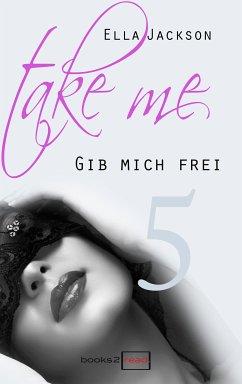 Take Me 5 - Gib mich frei (eBook, ePUB) - Jackson, Ella
