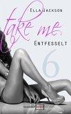 Take Me 6 - Entfesselt (eBook, ePUB)