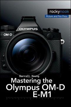 Mastering the Olympus OM-D E-M1 (eBook, ePUB) - Young, Darrell