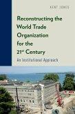 Reconstructing the World Trade Organization for the 21st Century (eBook, ePUB)