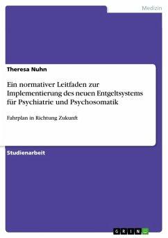 Ein normativer Leitfaden zur Implementierung des neuen Entgeltsystems für Psychiatrie und Psychosomatik (eBook, ePUB)