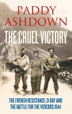 The Cruel Victory: The French Resistance, D-Day and the Battle for the Vercors 1944 (eBook, ePUB)