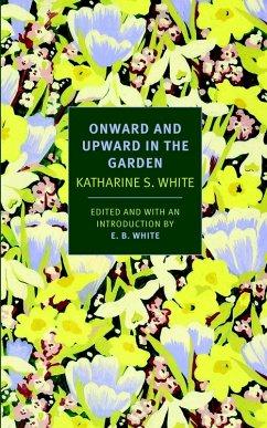 Onward and Upward in the Garden (eBook, ePUB) - White, Katherine S.