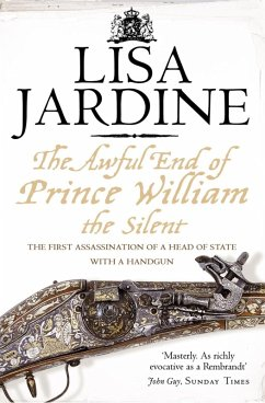 The Awful End of Prince William the Silent: The First Assassination of a Head of State with a Hand-Gun (eBook, ePUB)
