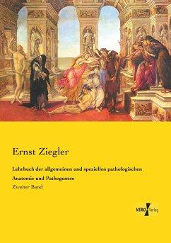 Lehrbuch der allgemeinen und speziellen pathologischen Anatomie und Pathogenese - Ziegler, Ernst