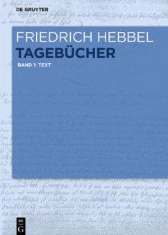 Tagebücher / Friedrich Hebbel: Tagebücher Band 1, bd.1 - Hebbel, Friedrich