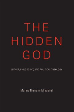 The Hidden God: Luther, Philosophy, and Political Theology - Mjaaland, Marius Timmann