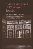 Classes of Ladies of Cloistered Spaces: Writing Feminist History Through Biography in Fin-de-Siecle Eypt