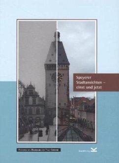 Speyerer Stadtansichten - einst und jetzt - Haag-Kirchner, Peter; Hopstock, Katrin; Kemper, Joachim; Tekampe, Ludger