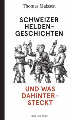 Schweizer Heldengeschichten - und was dahintersteckt (eBook, ePUB) - Maissen, Thomas