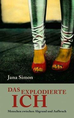 Das explodierte Ich (eBook, ePUB) - Simon, Jana