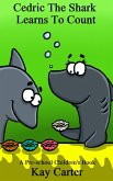 Cedric The Shark Learns To Count (Bedtime Stories For Children, #3) (eBook, ePUB)