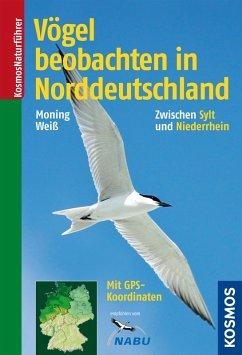 Vögel beobachten in Norddeutschland (eBook, PDF) - Moning, Christoph; Weiß, Felix