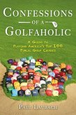 Confessions of a Golfaholic: A Guide to Playing America's Top 100 Public Golf Courses