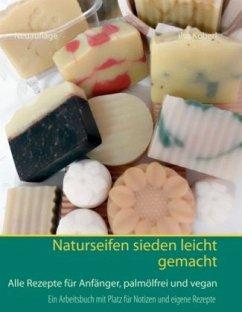 Naturseifen sieden leicht gemacht - Köberl, Ilse
