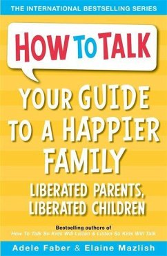 Your Guide to a Happier Family - Faber, Adele; Mazlish, Elaine