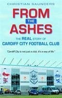 From the Ashes - The Real Story of Cardiff City Football Club - Saunders, Christian
