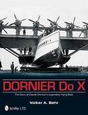 Dornier Do X: The Story of Claude Dorniers Legendary Flying Boat