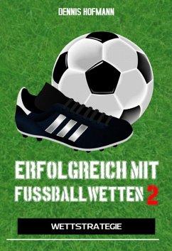 Erfolgreich mit Fußballwetten II (eBook, ePUB)