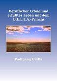 Beruflicher Erfolg und erfülltes Leben mit dem B.E.L.L.A.-Prinzip (eBook, ePUB)