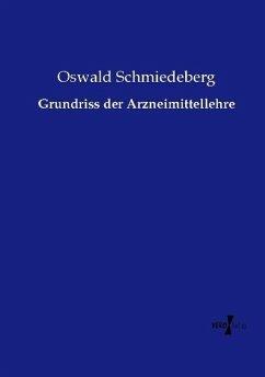 Grundriss der Arzneimittellehre - Schmiedeberg, Oswald