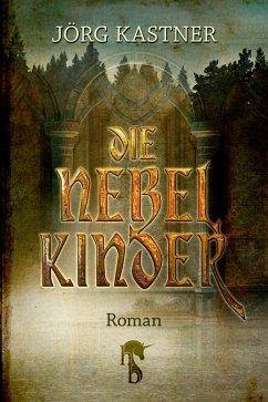 Die Nebelkinder (eBook, ePUB) - Kastner, Jörg