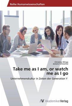 Take me as I am, or watch me as I go