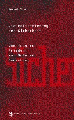 Die Politisierung der Sicherheit (eBook, ePUB) - Gros, Frédéric