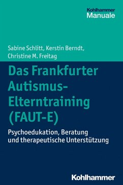 Das Frankfurter Autismus- Elterntraining (FAUT-E) (eBook, ePUB) - Schlitt, Sabine; Berndt, Kerstin; Freitag, Christine M.