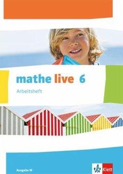mathe live. Arbeitsheft mit Lösungsheft 6. Schuljahr. Ausgabe W