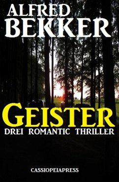 Geister: Drei Romantic Thriller (eBook, ePUB) - Bekker, Alfred