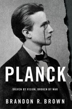 Planck: Driven by Vision, Broken by War - Brown, Brandon R.