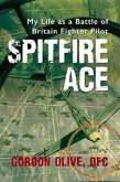 Spitfire Ace: My Life as a Battle of Britain Fighter Pilot